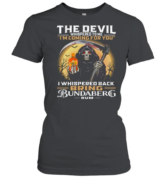The devil whispered to me Im coming for you I whispered back bring bundaberg rum shirt Classic Women's T-shirt