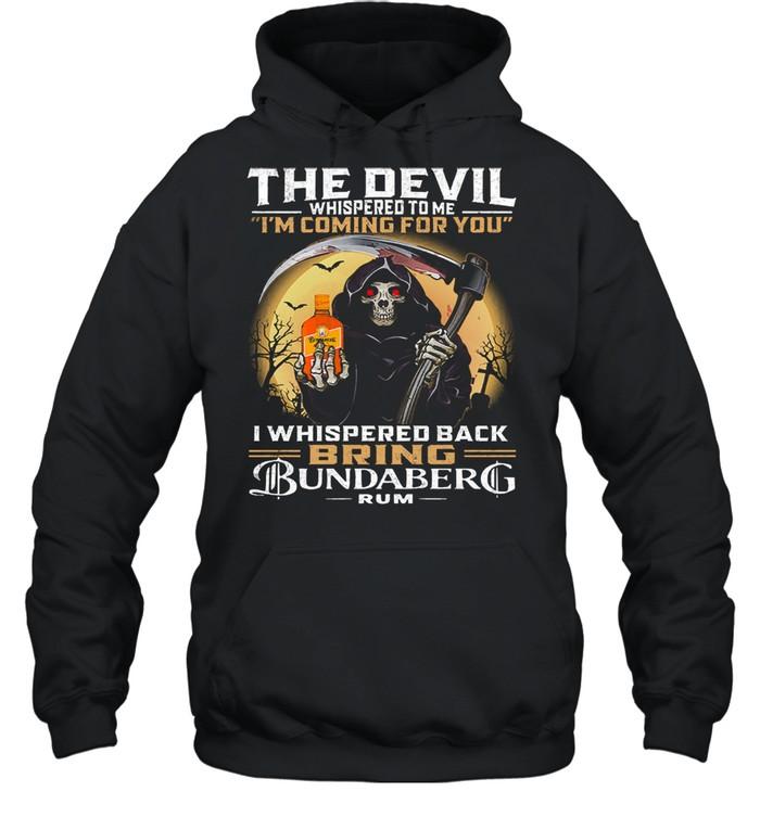 The devil whispered to me Im coming for you I whispered back bring bundaberg rum shirt Unisex Hoodie