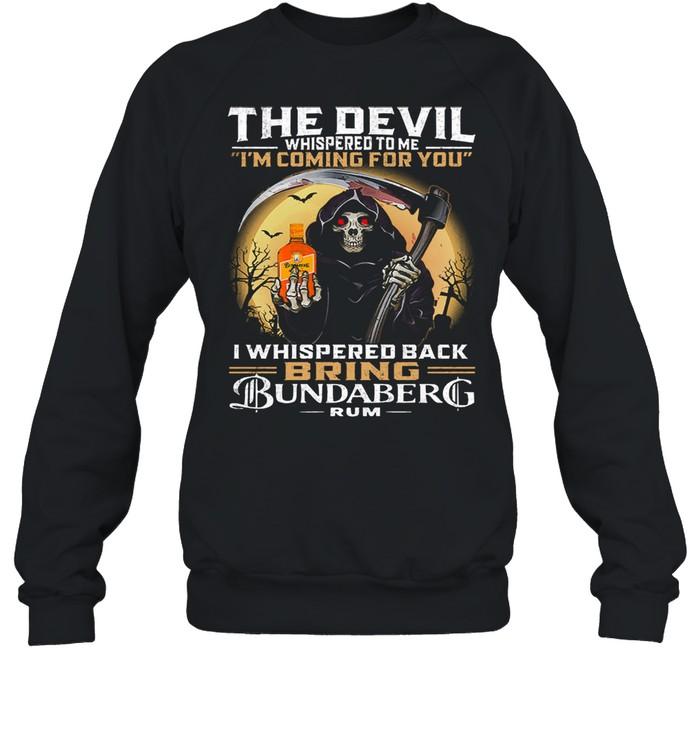 The devil whispered to me Im coming for you I whispered back bring bundaberg rum shirt Unisex Sweatshirt