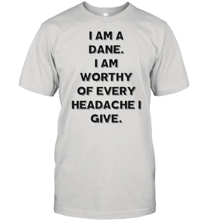I Am A Dane I Am Worthy Of Every Headache I Give T-shirt Classic Men's T-shirt