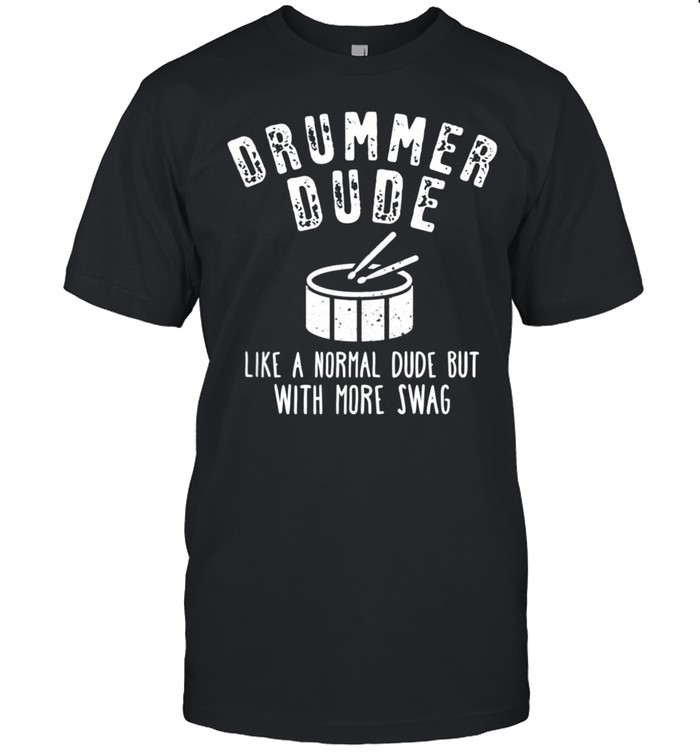 Drummer Dude Like A Normal Dude But With More Swag shirt Classic Men's T-shirt
