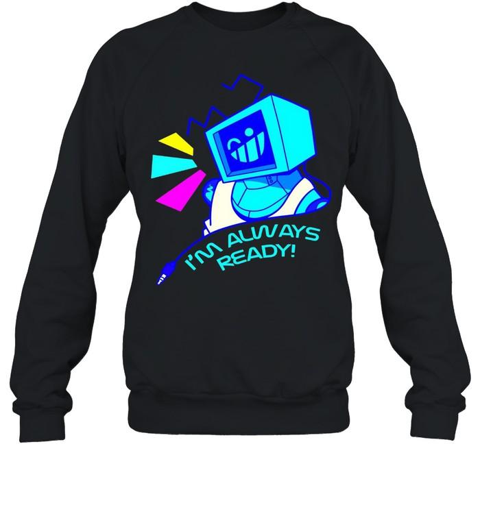 I'm Always Ready Robot T-shirt Unisex Sweatshirt
