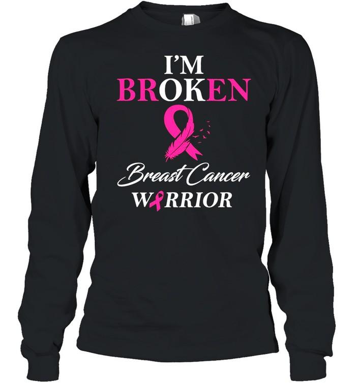 I'm Broken Breast Cancer Warrior  Long Sleeved T-shirt