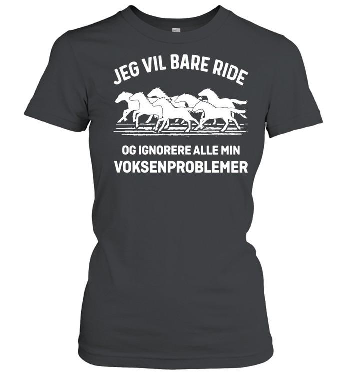 Jeg Vil Bare Ride Og Ignorere Alle Min Voksenproblemer  Classic Women's T-shirt