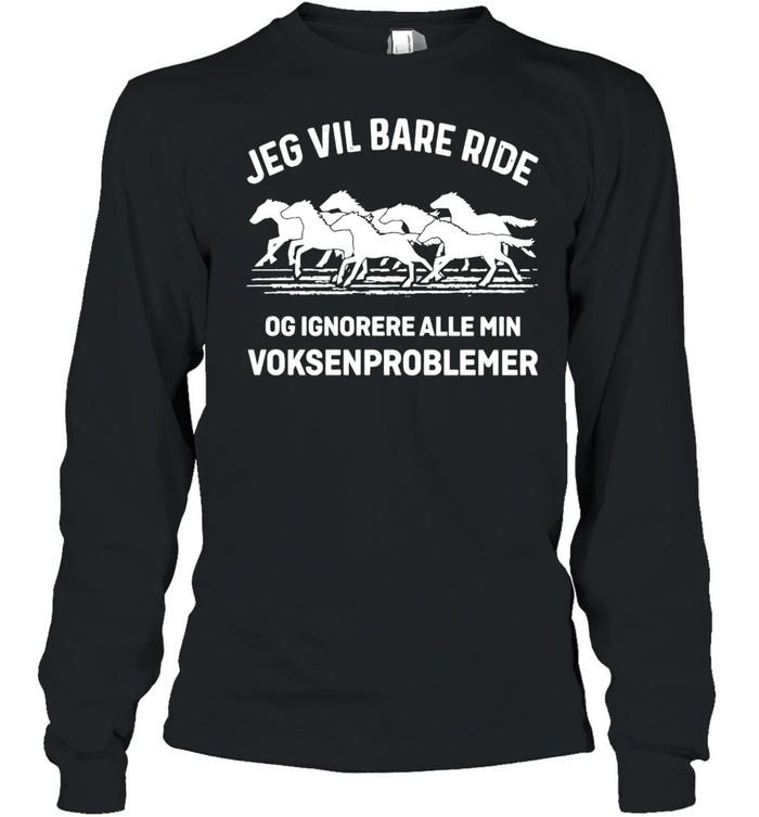 Jeg Vil Bare Ride Og Ignorere Alle Min Voksenproblemer  Long Sleeved T-shirt