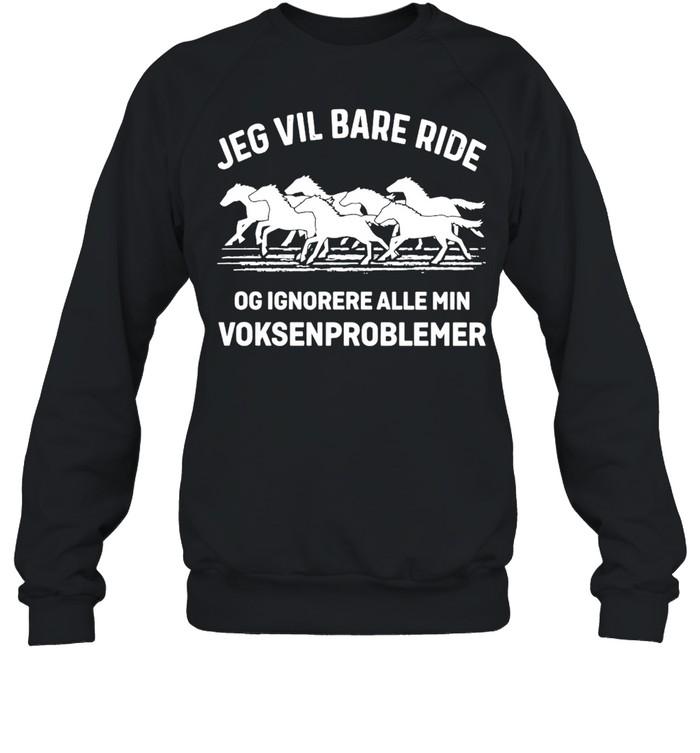Jeg Vil Bare Ride Og Ignorere Alle Min Voksenproblemer  Unisex Sweatshirt