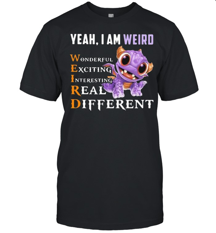 Yeah I'm Weird Wonderful Exciting Interesting Real Different Dragon  Classic Men's T-shirt