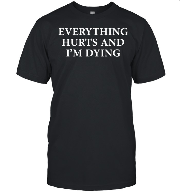 Everything Hurts And I'm Dying  Classic Men's T-shirt