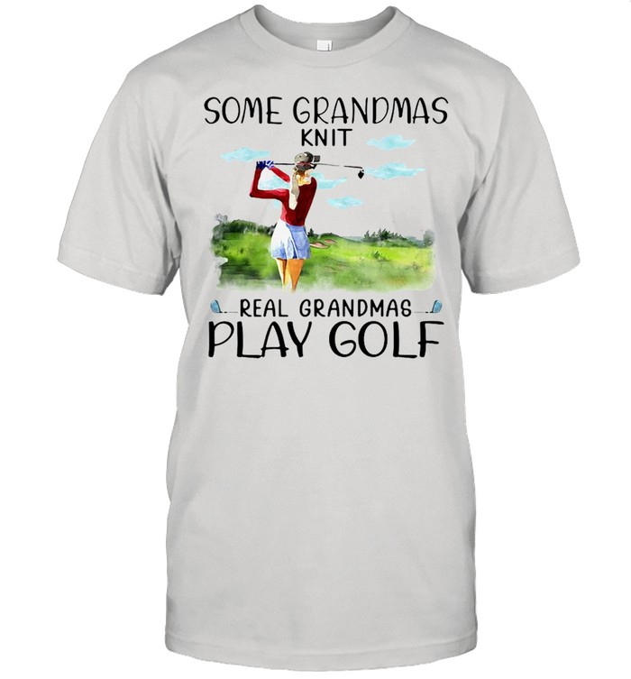 Woman Some Grandmas Knit Real Grandmas Play Golf  Classic Men's T-shirt