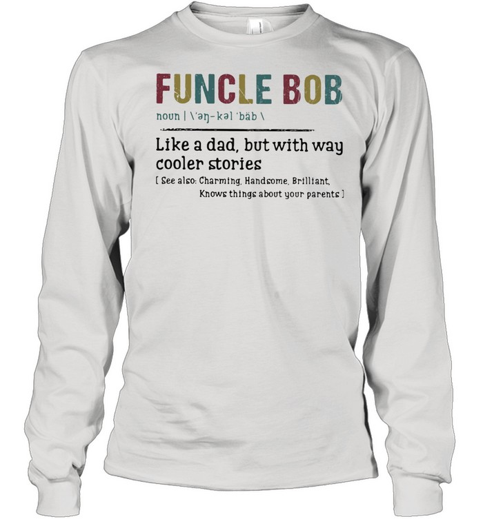 Funcle Bob Like A Dad But With way Cooler Stories  Long Sleeved T-shirt
