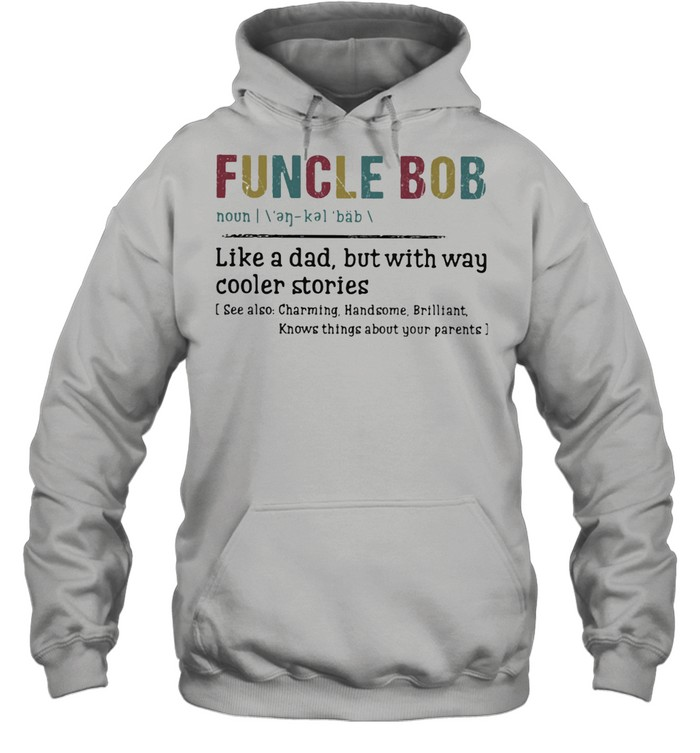 Funcle Bob Like A Dad But With way Cooler Stories  Unisex Hoodie