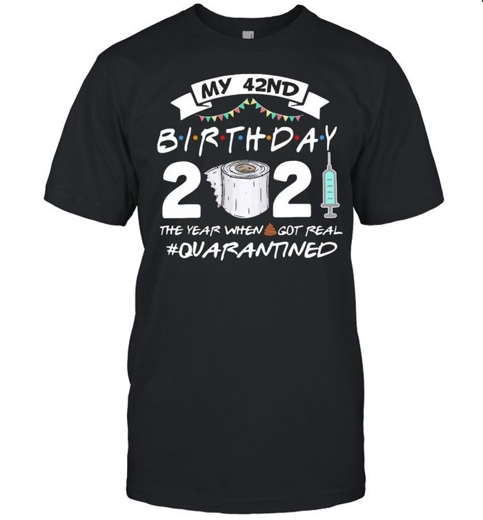 My 42nd Birthday 2021 The Year Whenshit Got Real Quarantined shirt Classic Men's T-shirt