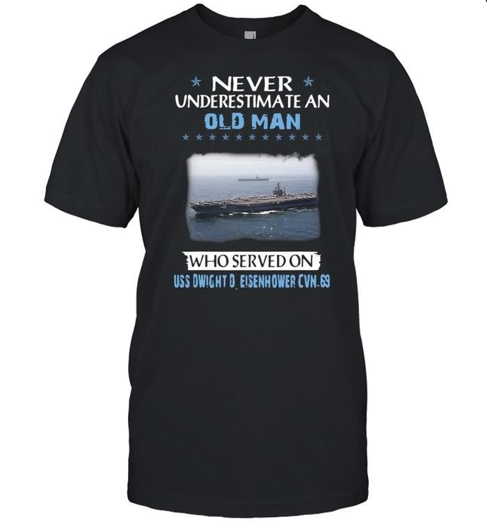 Never Underestimate An Old Man Who Served On Uss Dwight D. Eisenhower Cvn-69 T-shirt Classic Men's T-shirt