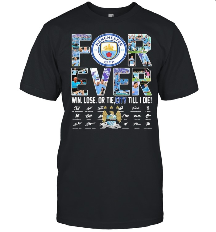 Forever manchester city win lose or tie city till i die signature shirt Classic Men's T-shirt
