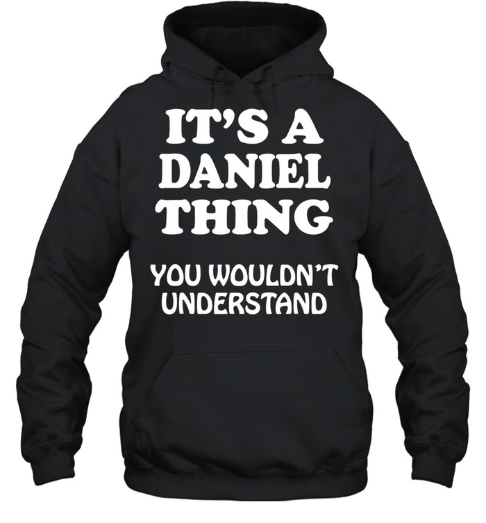 Its A DANIEL Thing You Wouldnt Understand Family Reunion shirt Unisex Hoodie