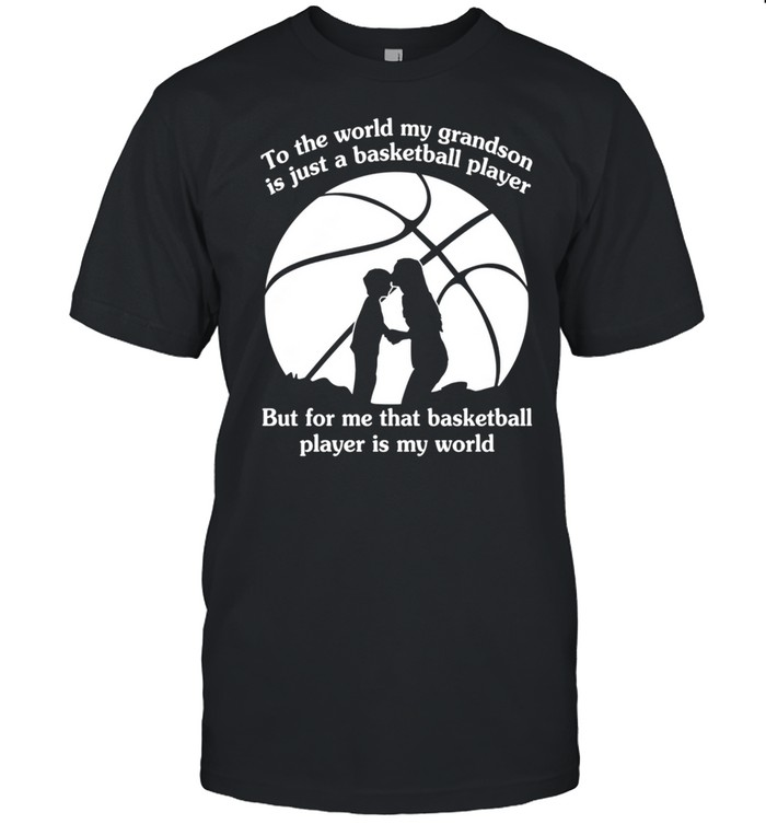 To The World My Grandson Is Just A Baseball Player But For Me That Basketball Player Is My World shirt Classic Men's T-shirt