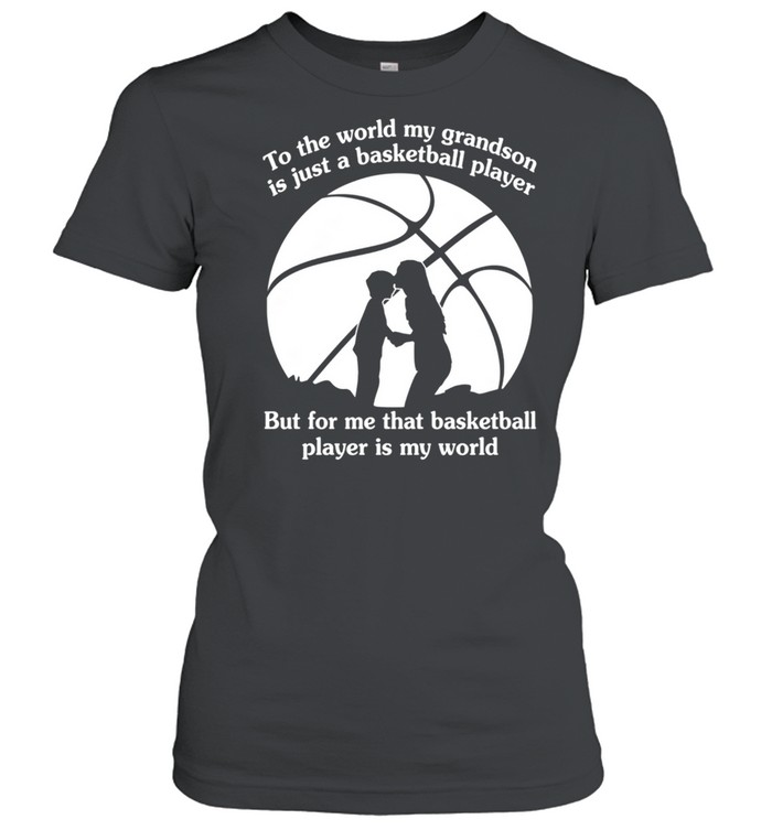 To The World My Grandson Is Just A Baseball Player But For Me That Basketball Player Is My World shirt Classic Women's T-shirt