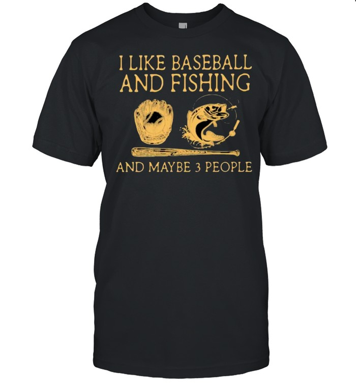 I Like Baseball And Fishing And Maybe 3 People  Classic Men's T-shirt