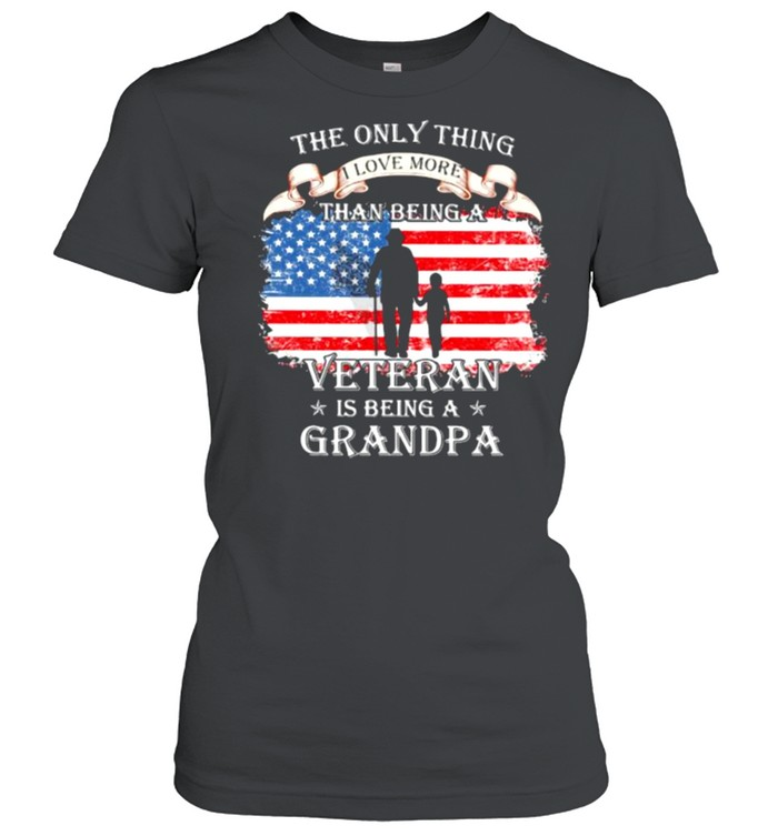 The Only Thing I Love More Than Being A Veteran Is Being A Grandpa American Flag  Classic Women's T-shirt