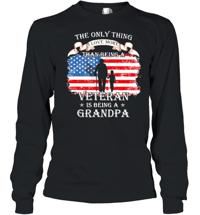 The Only Thing I Love More Than Being A Veteran Is Being A Grandpa American Flag  Long Sleeved T-shirt