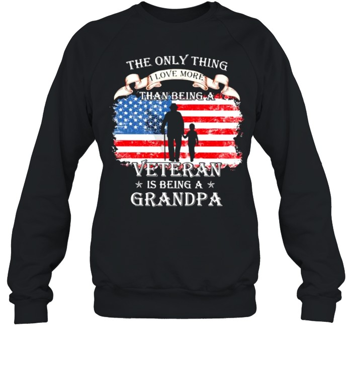 The Only Thing I Love More Than Being A Veteran Is Being A Grandpa American Flag  Unisex Sweatshirt