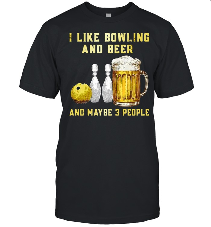 I Like Bowling And Beer And Maybe 3 People T-shirt Classic Men's T-shirt