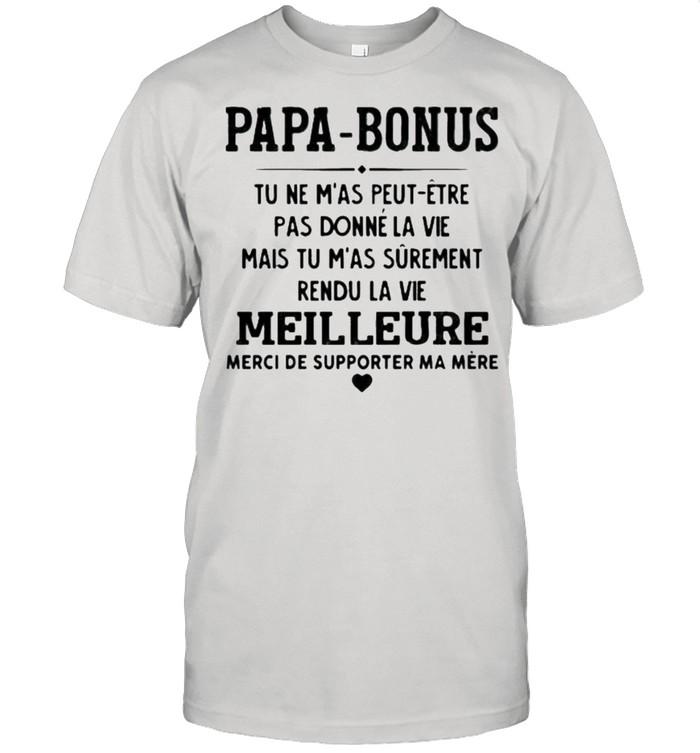 Papa Bonus Tu Ne M'as Peut Etre Pas Donne La Vie Meilleure  Classic Men's T-shirt