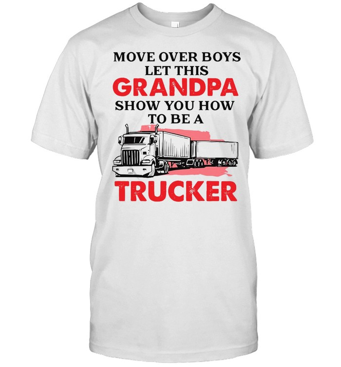Trucker Grandpa Move Over Boys Let This Grandpa Show You How To Be A Trucker  Classic Men's T-shirt