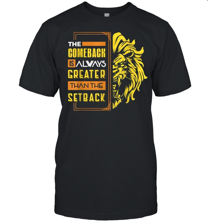 The Comeback Is Always Greater Than The Setback Lion Zoo T- Classic Men's T-shirt