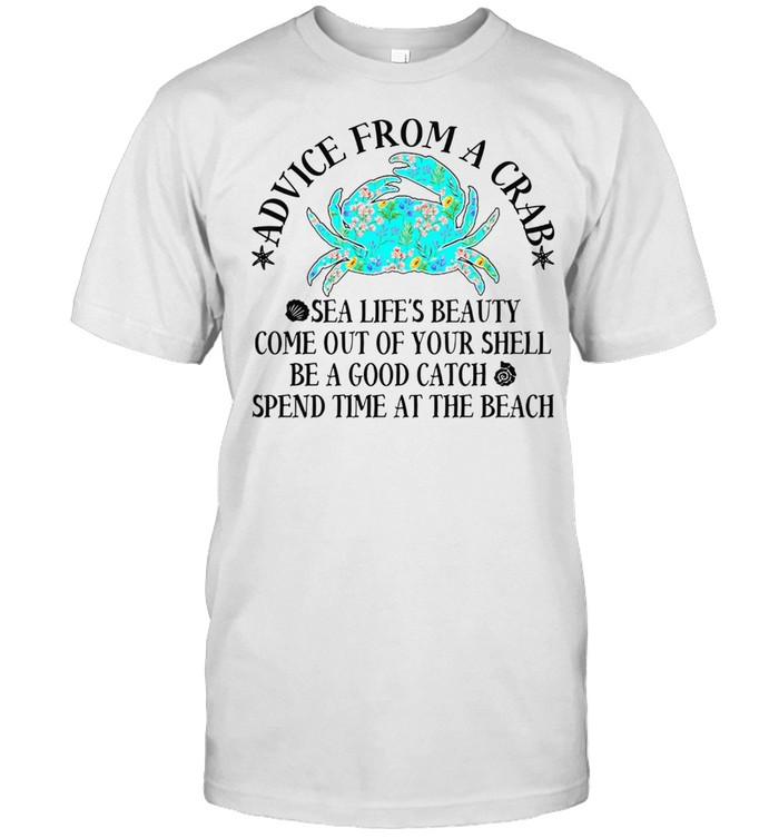 Advice From A Crab Sea Lifes Beauty Come Out Of Your Shell Be A Good Catch Spend Time At The Beach shirt Classic Men's T-shirt