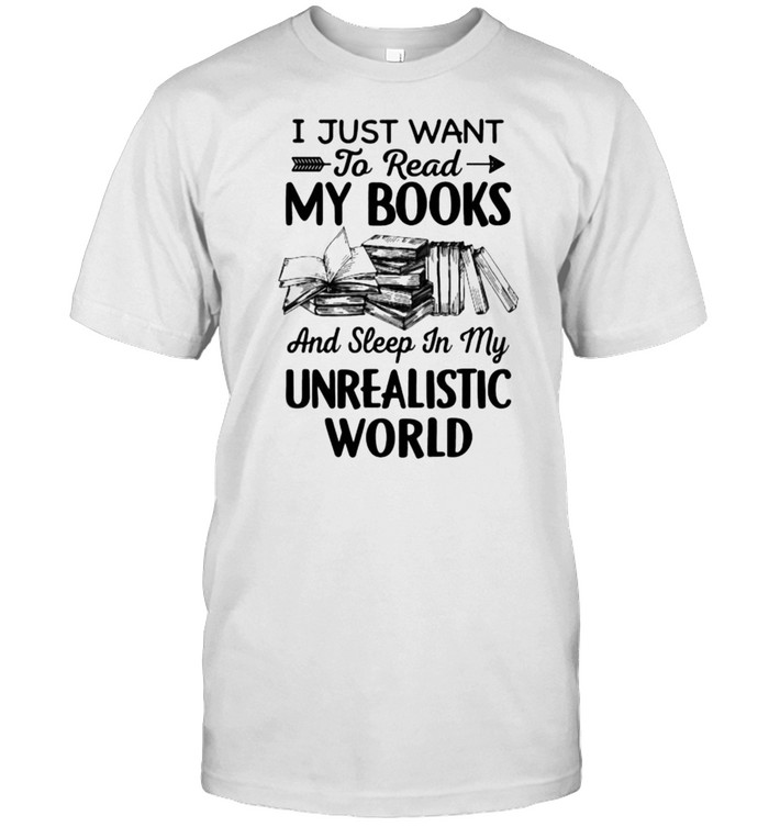 I just want to read my books and sleep in my unrealistic world shirt Classic Men's T-shirt
