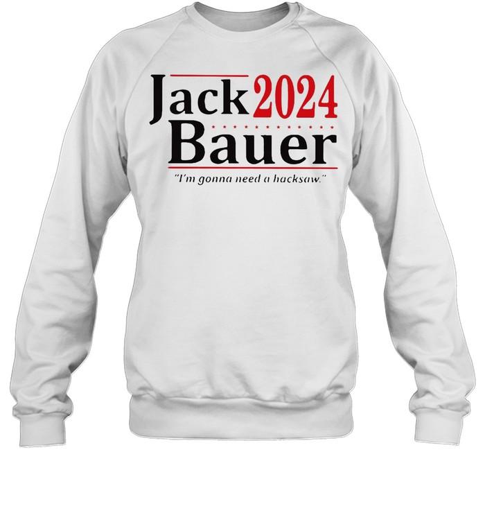 Jack 2024 Bauer I'm Gonna Need A Backsaw T-shirt Unisex Sweatshirt