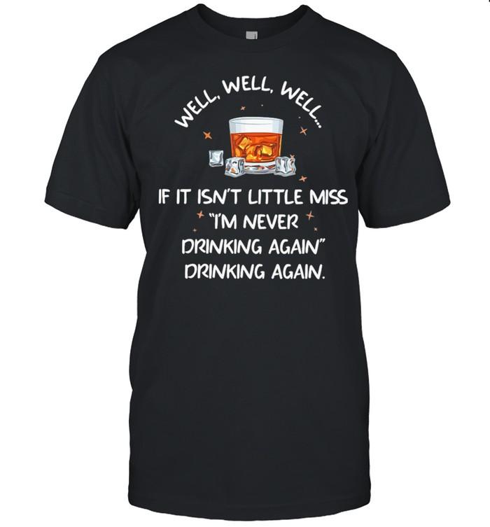 Bourbon If It Isnt Little Miss Im Never Drinking Again shirt Classic Men's T-shirt