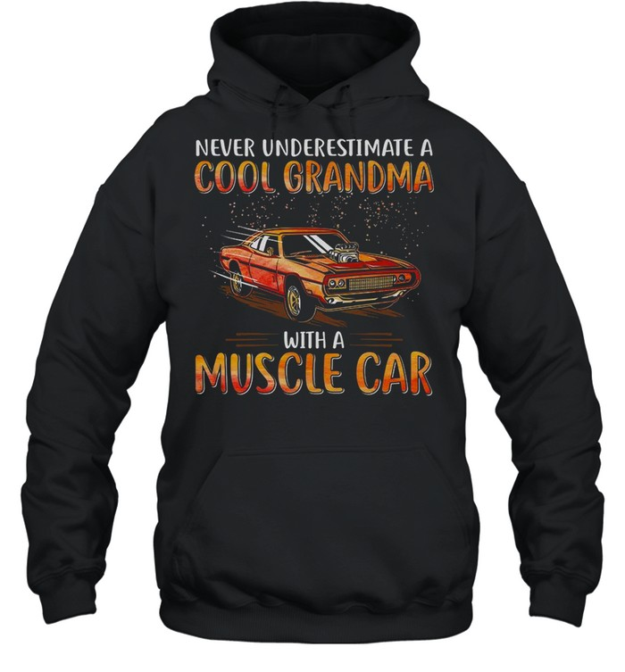 Never underestimate a cool grandma with a muscle car shirt Unisex Hoodie