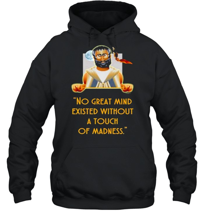 No great mind existed without a touch of madness shirt Unisex Hoodie
