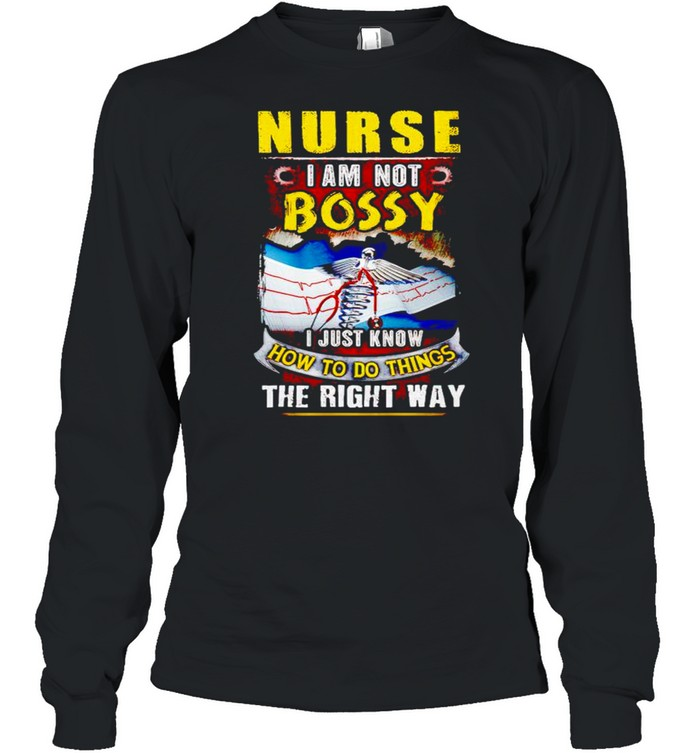 Nurse I am not bossy I just know how to do things the right way shirt Long Sleeved T-shirt