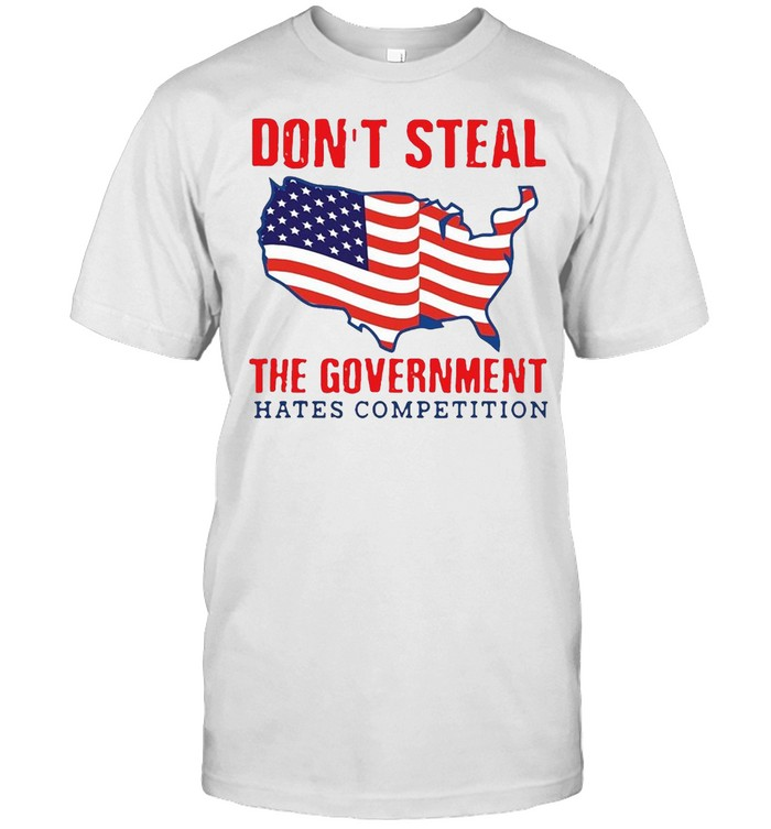 American Flag Don't Steal The Government Hates Competition T-shirt Classic Men's T-shirt