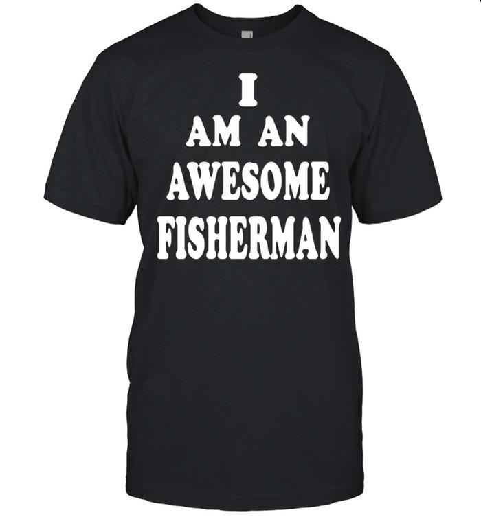 I Am An Awesome Fisherman  Classic Men's T-shirt