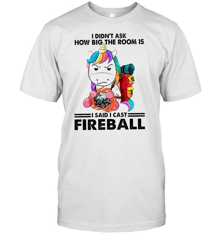 Unicorn I didnt ask how big the room is I said I cast fireball shirt Classic Men's T-shirt