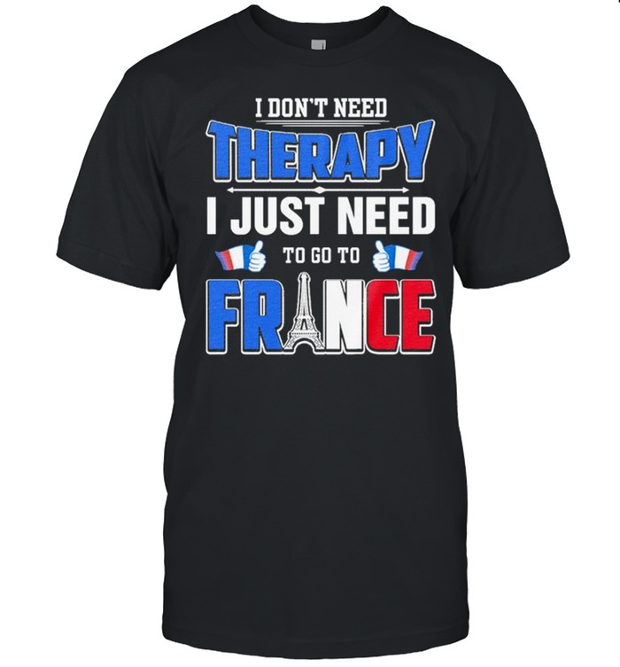 I dont need Therapy I just need to go to France 2021 shirt Classic Men's T-shirt