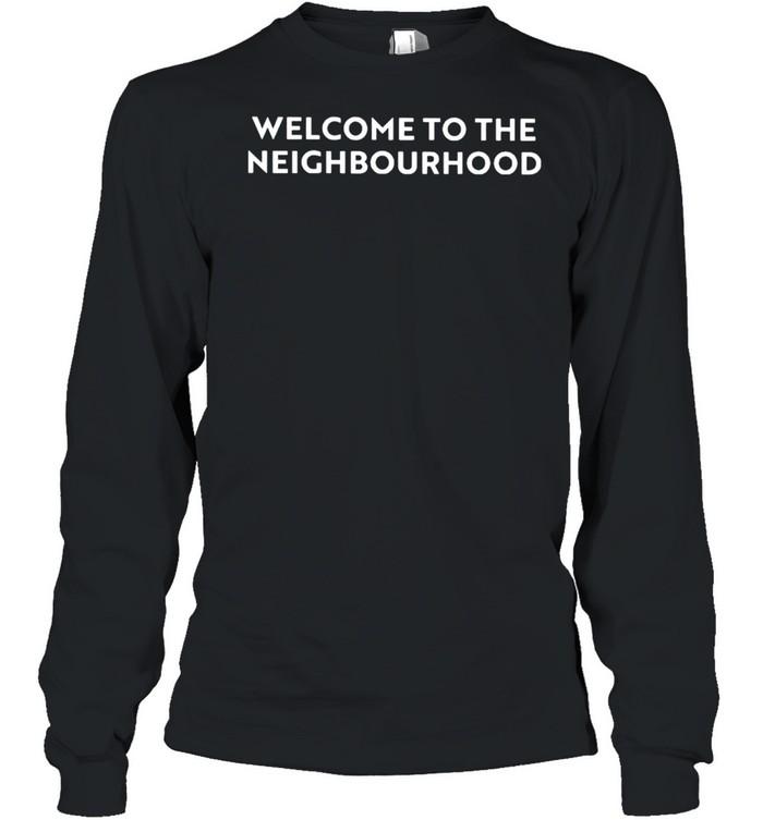 Welcome to the neighbourhood shirt Long Sleeved T-shirt