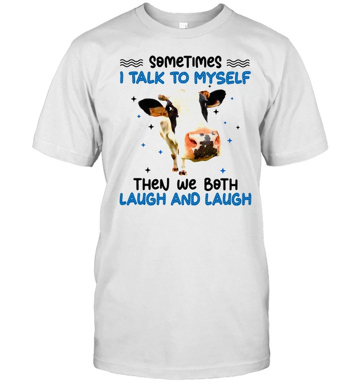 Sometimes I Talk To Myself Cow Then We Both Laugh And Laugh T-shirt Classic Men's T-shirt