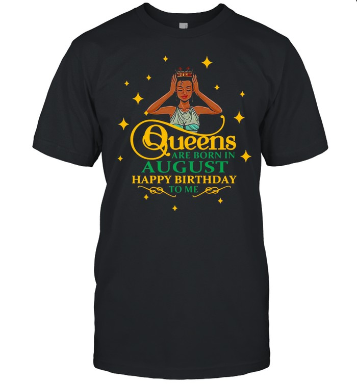 Black Girl Queens Are Born In August Happy Birthday To Me T-shirt Classic Men's T-shirt