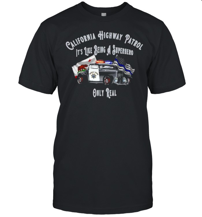 California Highway Patrol Like Being A Superhero Only Real Flag T- Classic Men's T-shirt