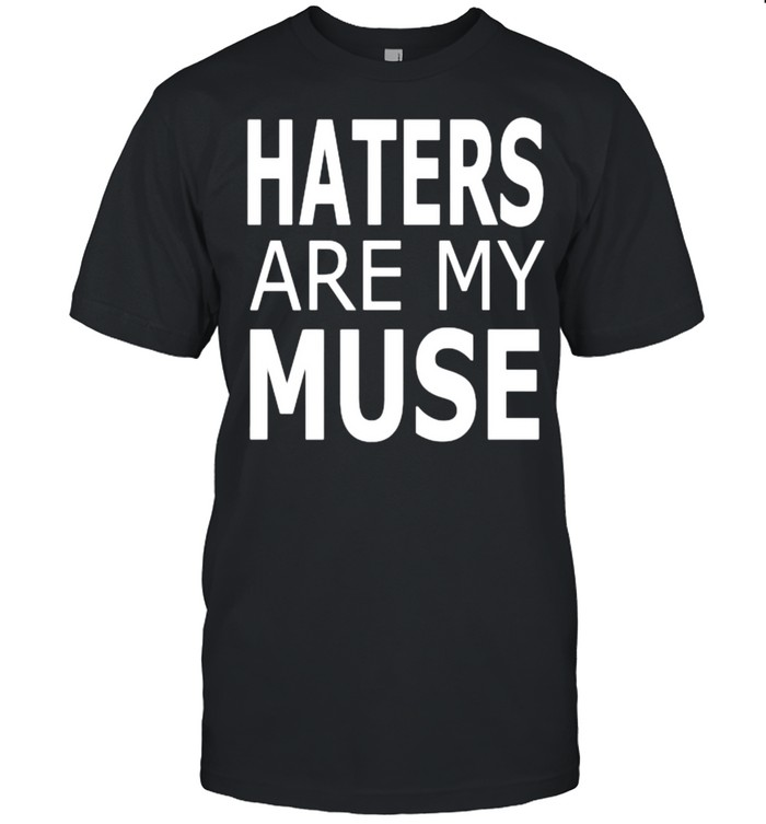 Haters Are My Muse T- Classic Men's T-shirt