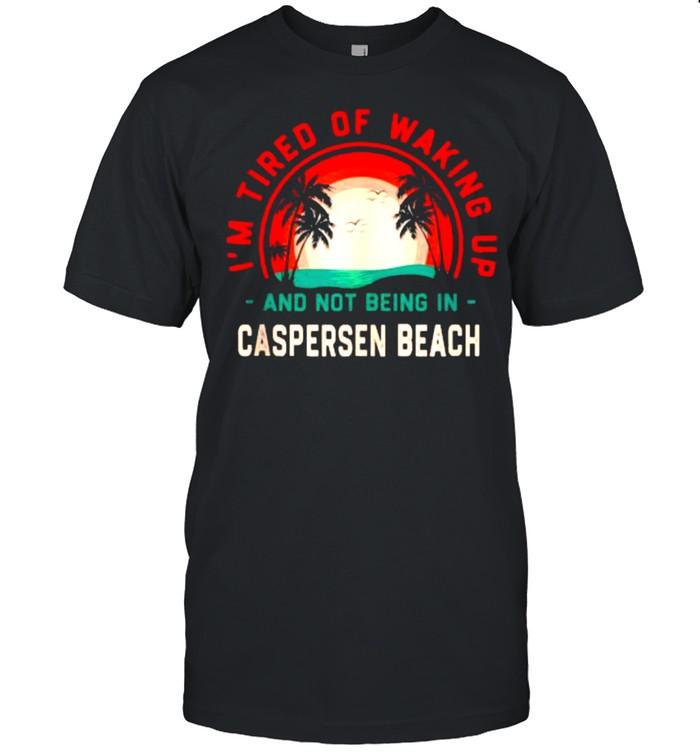 I'm Tired of Waking up Not Being in Caspersen Beach T- Classic Men's T-shirt