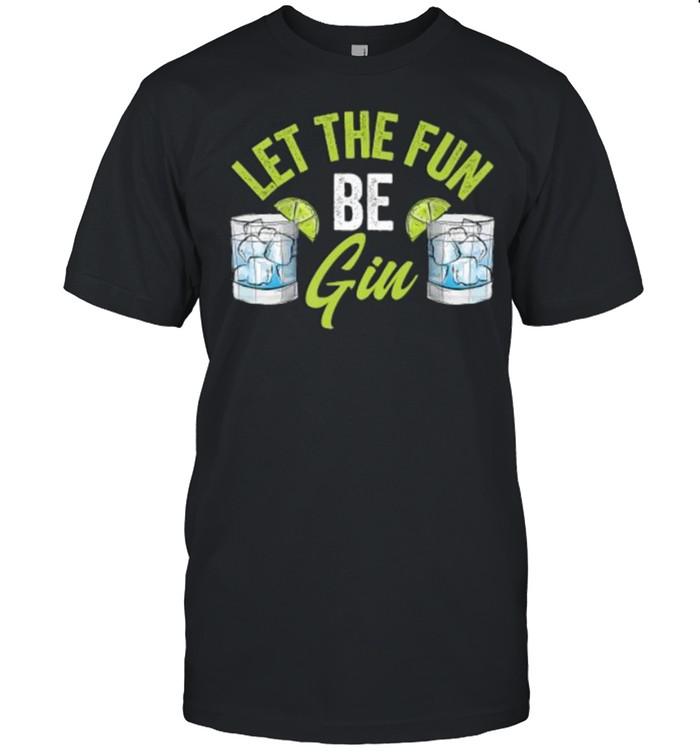 Let The Fun Be Gin Funny Party Drink Liquor Alcohol Retro Premium T- Classic Men's T-shirt