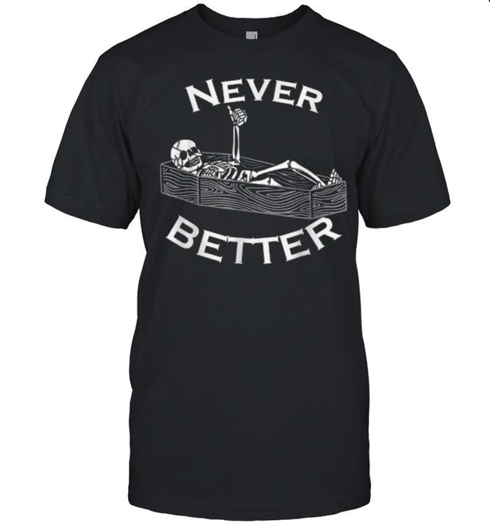Never Better Skull Skeleton Is In The Coffin Halloween T- Classic Men's T-shirt