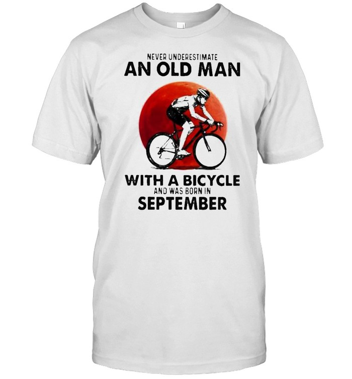 never Underestimate An Old Man With A Bicycle And Was Born In September Blood Moon  Classic Men's T-shirt