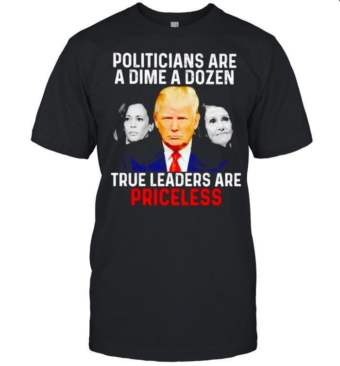 Politicians are a dime a dozen true leaders are priceless shirt Classic Men's T-shirt